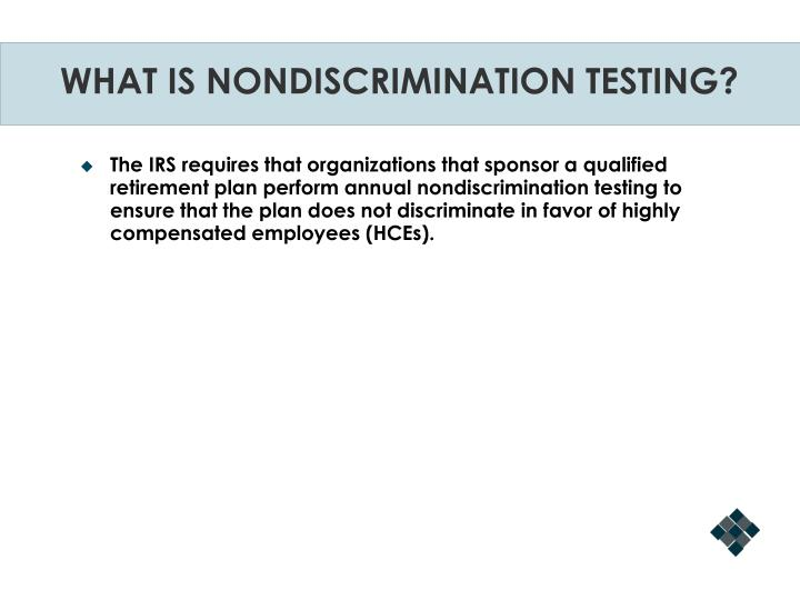 WHAT IS NONDISCRIMINATION TESTING?