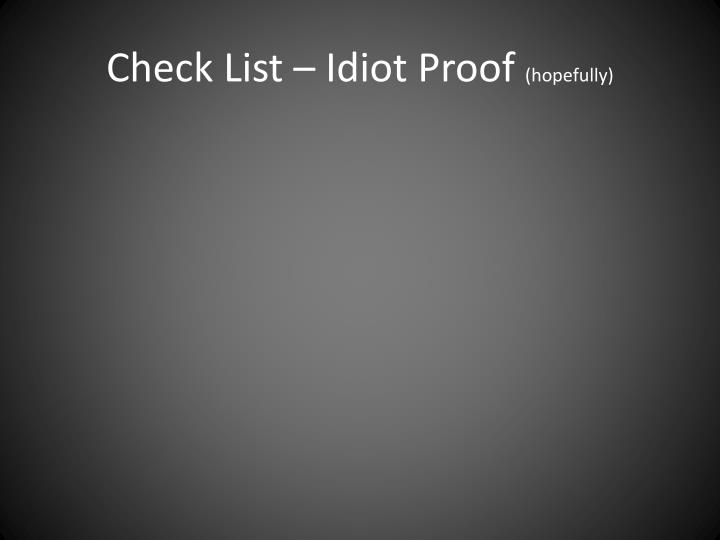 Check List – Idiot Proof