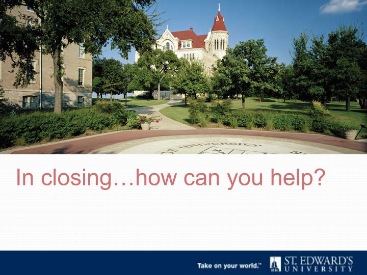 In closing…how can you help?