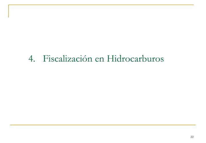 4.   Fiscalización en Hidrocarburos