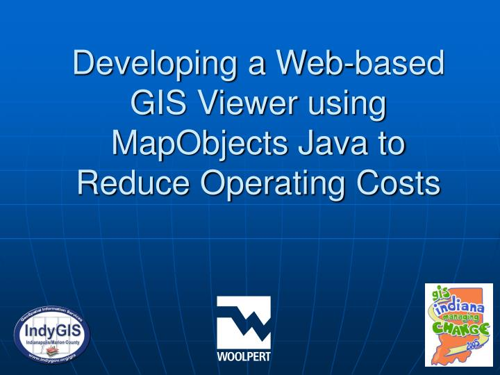 developing a web based gis viewer using mapobjects java to reduce operating costs