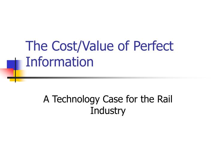 The Cost/Value of Perfect Information