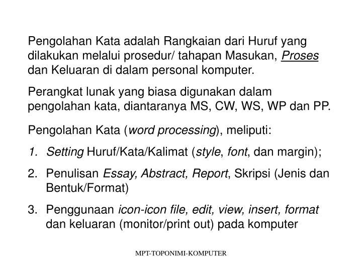Pengolahan Kata adalah Rangkaian dari Huruf yang dilakukan melalui prosedur/ tahapan Masukan,