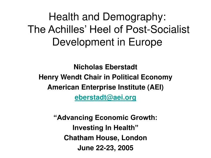 health and demography the achilles heel of post socialist development in europe