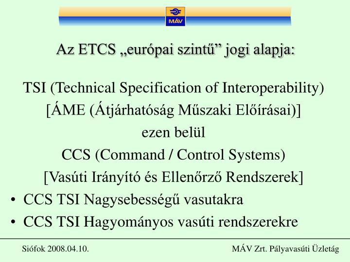 """Az ETCS """"európai szintű"""" jogi alapja:"""