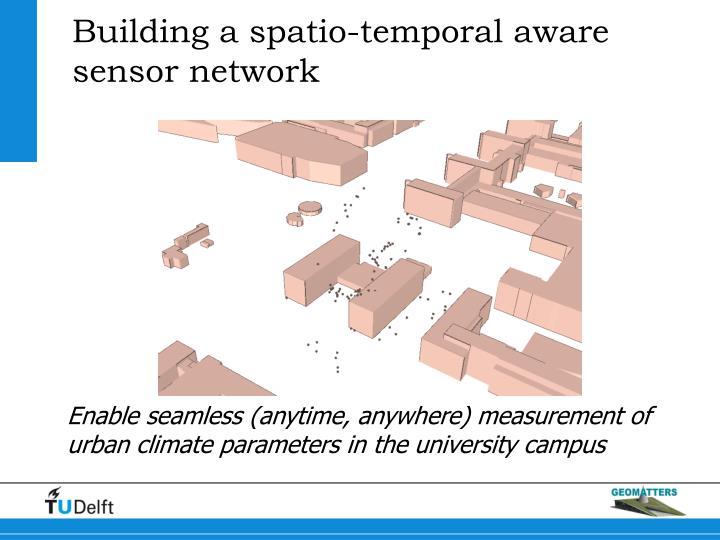Building a spatio-temporal aware sensor network