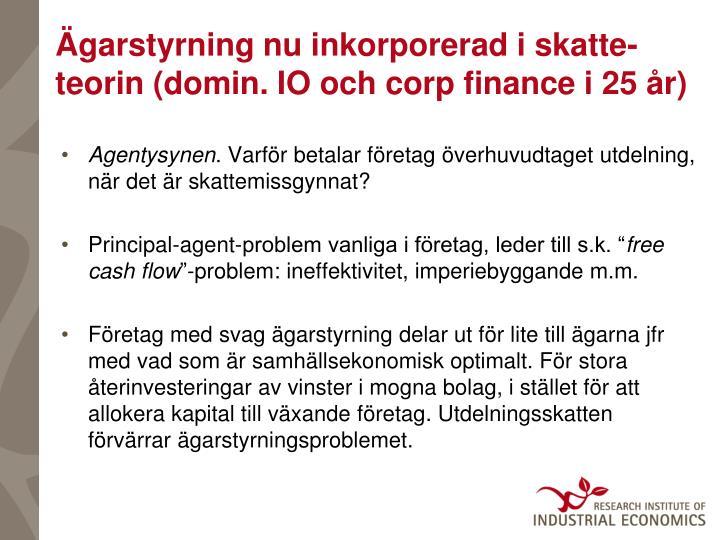 Ägarstyrning nu inkorporerad i skatte-teorin (domin. IO och corp finance i 25 år)