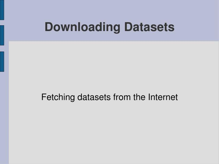 Fetching datasets from the Internet