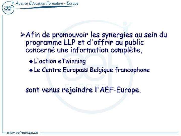 Afin de promouvoir les synergies au sein du programme LLP et d'offrir au public concerné une information complète,