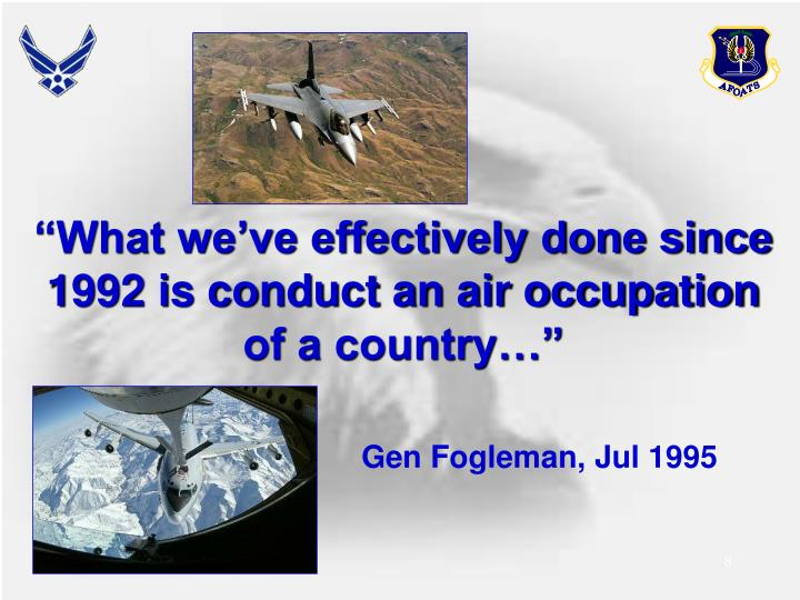 """What we've effectively done since 1992 is conduct an air occupation of a country…"""