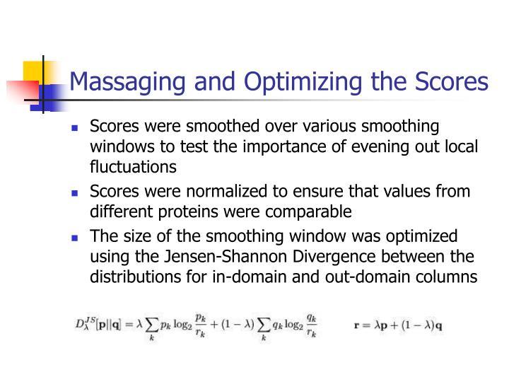 Massaging and Optimizing the Scores