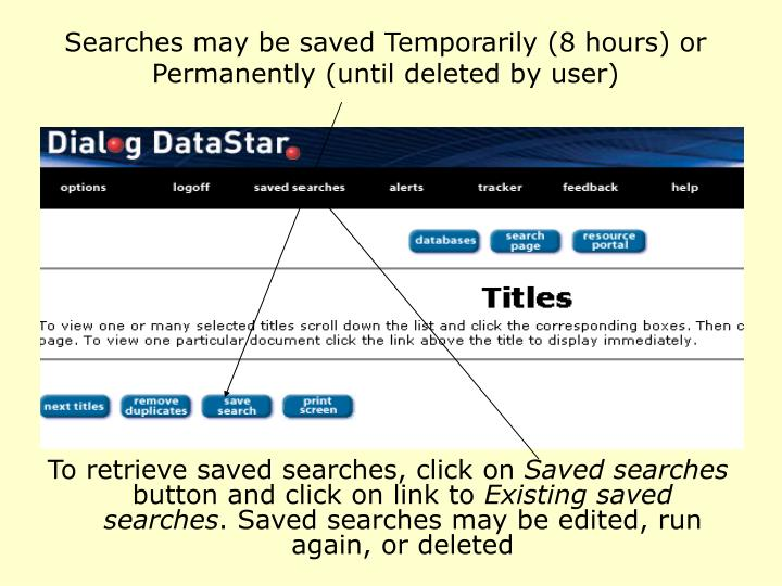 Searches may be saved Temporarily (8 hours) or Permanently (until deleted by user)