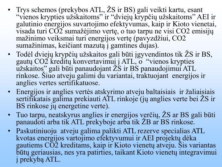 """Trys schemos (prekybos ATL, ŽS ir BS) gali veikti kartu, esant """"vienos krypties užskaitoms"""" ir """"dviejų krypčių užskaitoms"""" AEI ir galutinio energijos suvartojimo efektyvumas, kaip ir Kioto vienetai, visada turi CO2 sumažėjimo vertę, o tuo tarpu ne visi CO2 emisijų mažinimo veiksmai turi energijos vertę (pavyzdžiui, CO2 sumažinimas, keičiant mazutą į gamtines dujas)."""