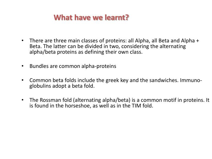 There are three main classes of proteins: all Alpha, all Beta and Alpha + Beta. The latter can be divided in two, considering the alternating alpha/beta proteins as defining their own class.