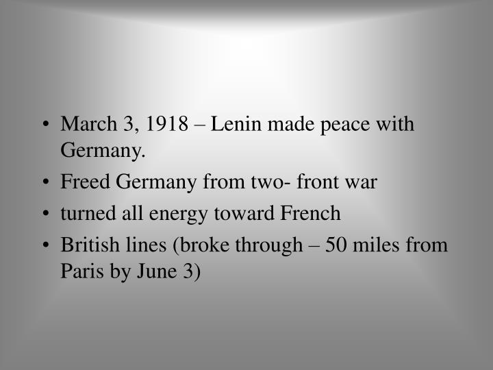 March 3, 1918 – Lenin made peace with Germany.