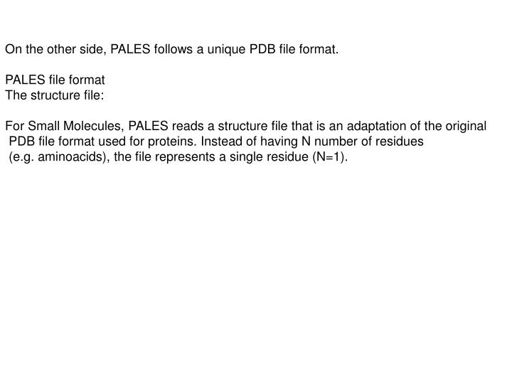 On the other side, PALES follows a unique PDB file format.
