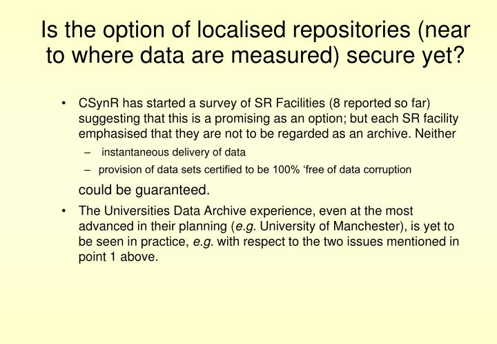 Is the option of localised repositories (near to where data are measured) secure yet?