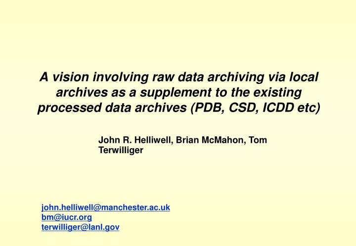 A vision involving raw data archiving via local archives as a supplement to the existing processed data archives (PDB, CSD, ICDD etc)