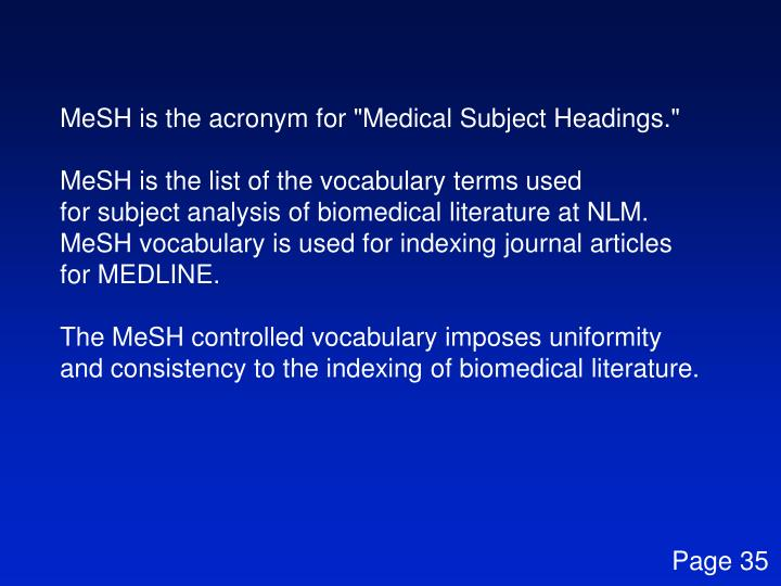 """MeSH is the acronym for """"Medical Subject Headings."""""""