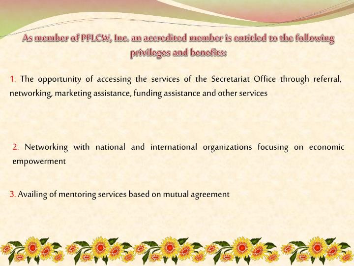 As member of PFLCW, Inc. an accredited member is entitled to the following privileges and benefits