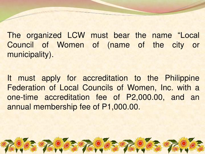 """The organized LCW must bear the name """"Local Council of Women of (name of the city or municipality)."""