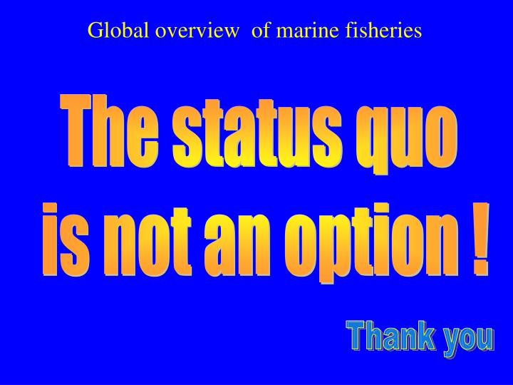 Global overview  of marine fisheries