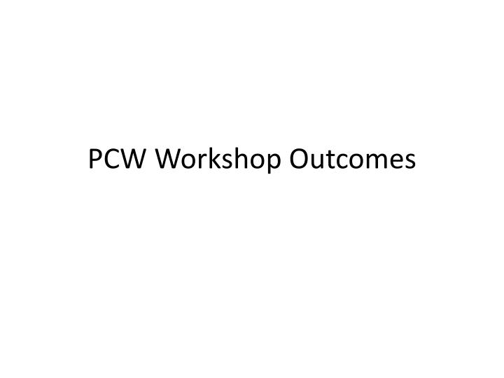 PCW Workshop Outcomes