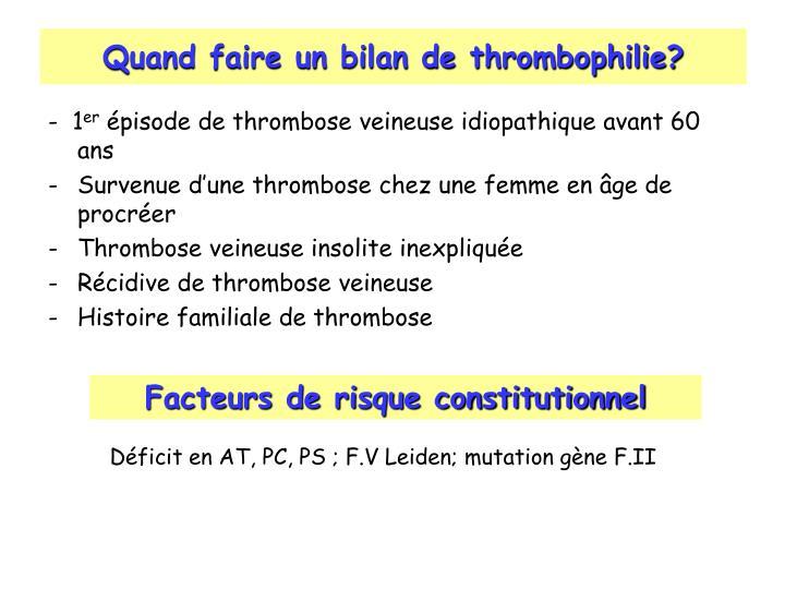 Quand faire un bilan de thrombophilie?