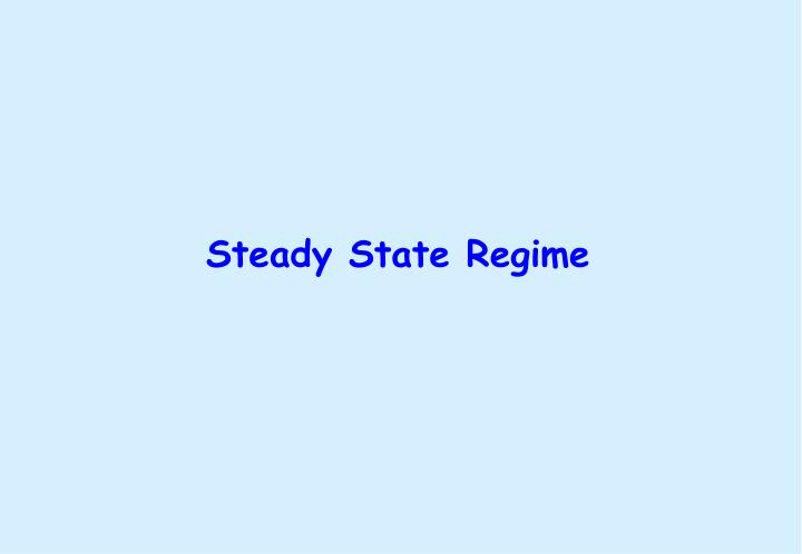 Steady State Regime