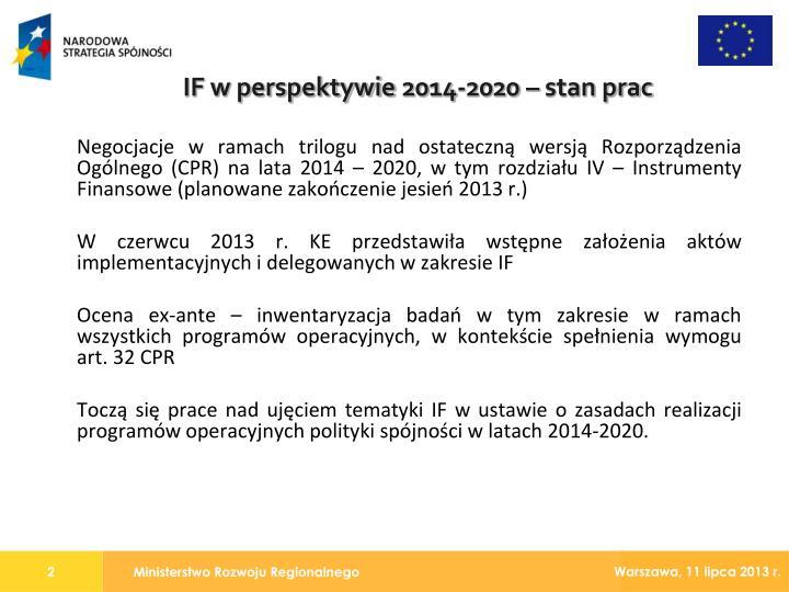 Negocjacje w ramach trilogu nad ostateczną wersją Rozporządzenia Ogólnego (CPR) na lata 2014 – 2020, w tym rozdziału IV – Instrumenty Finansowe (planowane zakończenie jesień 2013 r.)