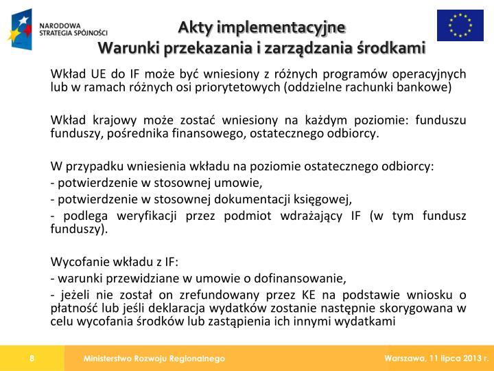 Wkład UE do IF może być wniesiony z różnych programów operacyjnych lub w ramach różnych osi priorytetowych (oddzielne rachunki bankowe)