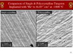 comparison of single polycrystalline tungsten implanted with 3 he to 4x10 17 cm 2 at 1000 c