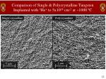 comparison of single polycrystalline tungsten implanted with 3 he to 5x10 18 cm 2 at 1000 c