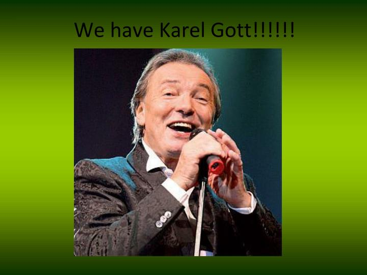 We have Karel Gott!!!!!!