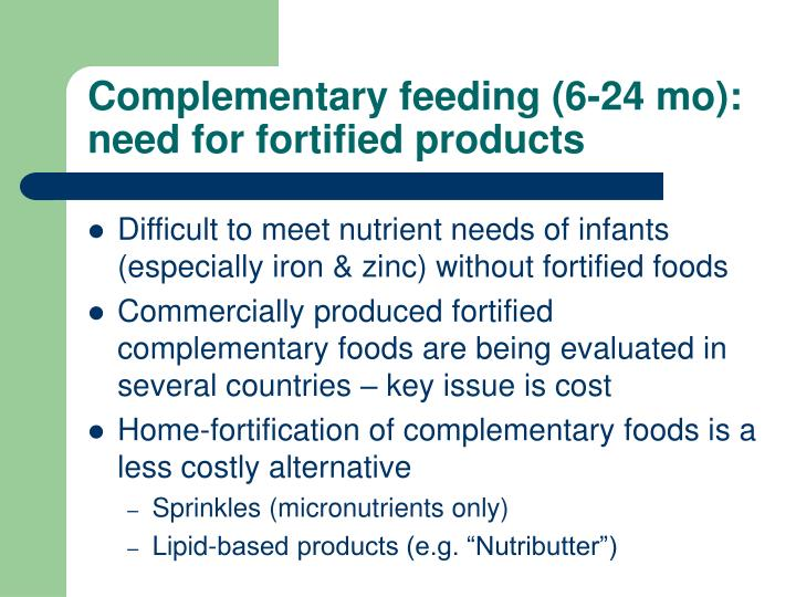 Complementary feeding 6 24 mo need for fortified products