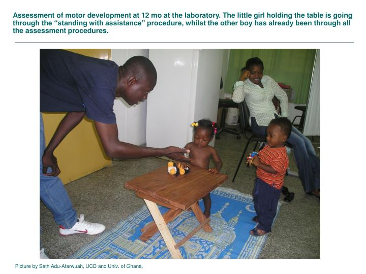 "Assessment of motor development at 12 mo at the laboratory. The little girl holding the table is going through the ""standing with assistance"" procedure, whilst the other boy has already been through all the assessment procedures."