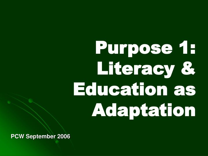 Purpose 1 literacy education as adaptation