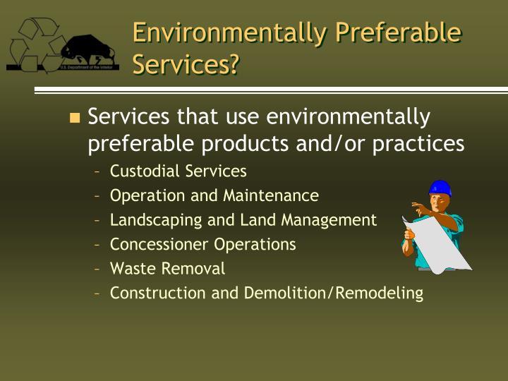 Environmentally Preferable Services?