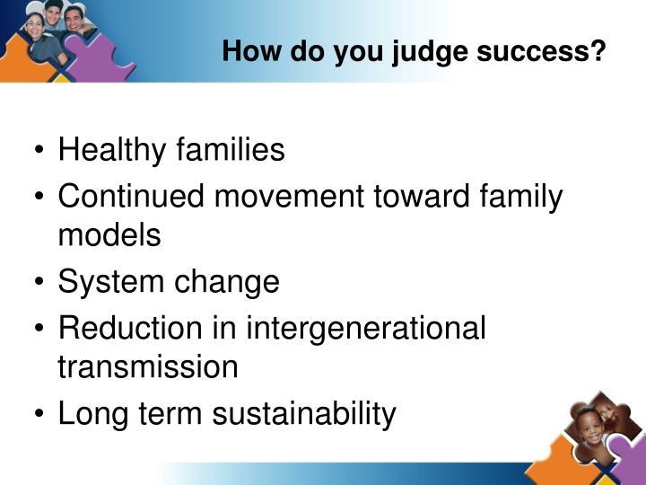 How do you judge success?