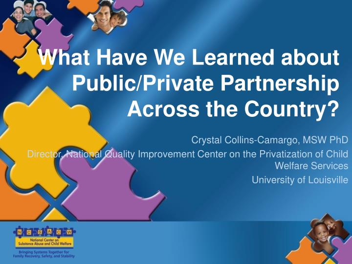 What Have We Learned about Public/Private Partnership Across the Country?