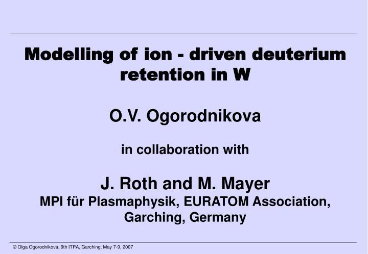 Modelling of ion - driven deuterium retention in W
