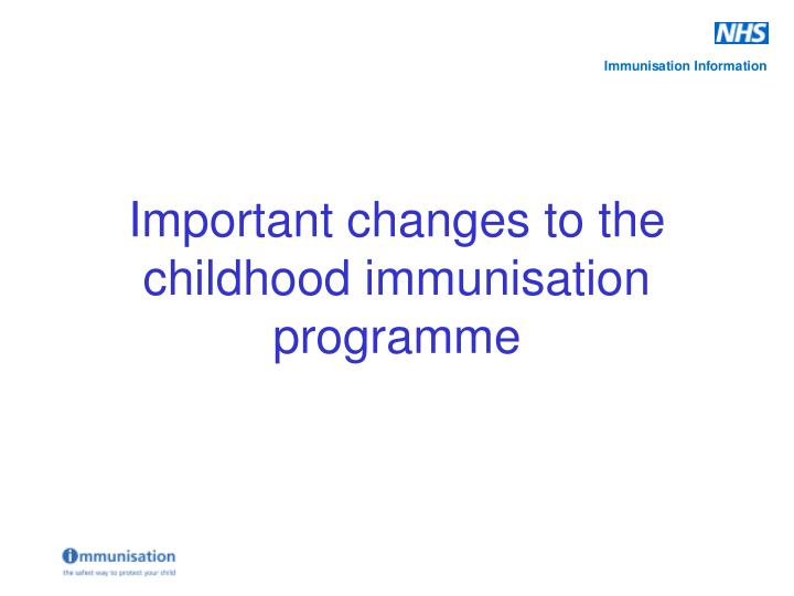 important changes to the childhood immunisation programme