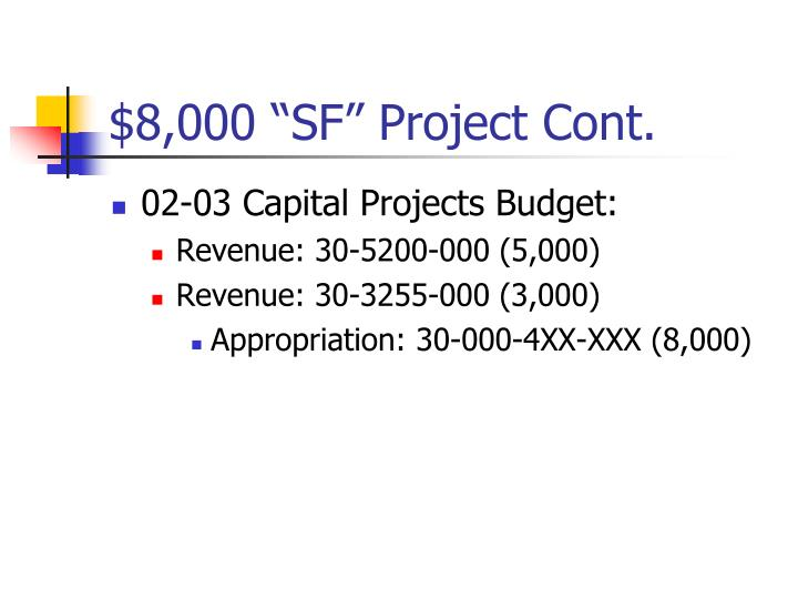 "$8,000 ""SF"" Project Cont."