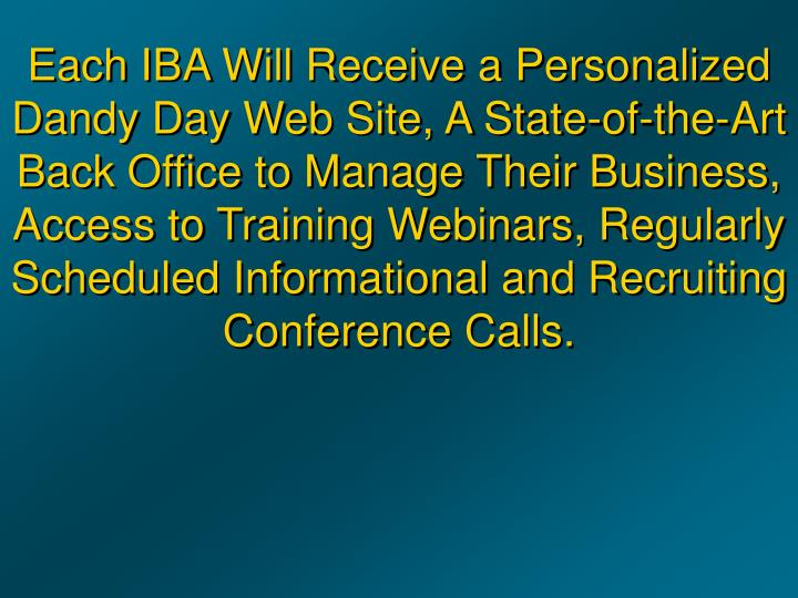 Each IBA Will Receive a Personalized Dandy Day Web Site, A State-of-the-Art Back Office to Manage Th...