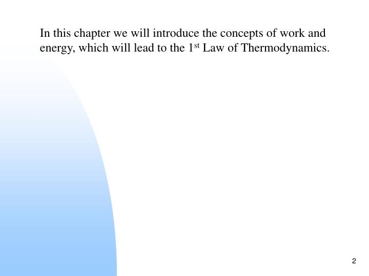 In this chapter we will introduce the concepts of work and energy, which will lead to the 1
