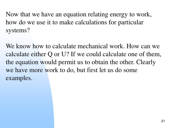 Now that we have an equation relating energy to work, how do we use it to make calculations for particular systems?