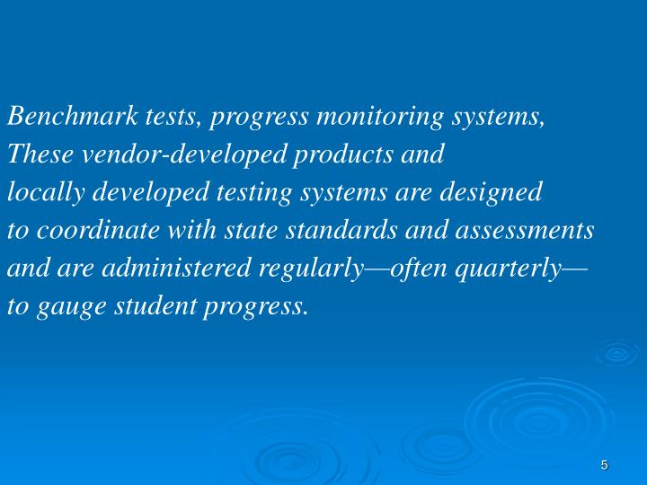 Benchmark tests, progress monitoring systems,