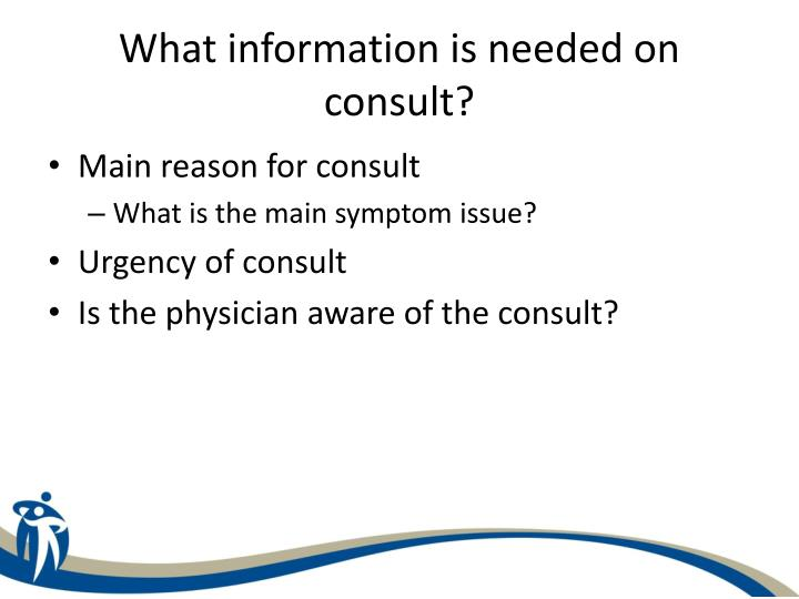What information is needed on consult?