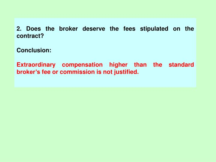 2. Does the broker deserve the fees stipulated on the contract?