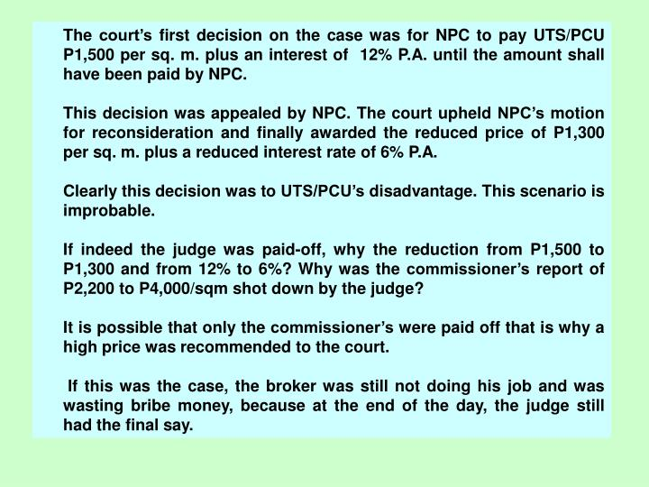 The court's first decision on the case was for NPC to pay UTS/PCU  P1,500 per sq. m. plus an interest of  12% P.A. until the amount shall have been paid by NPC.